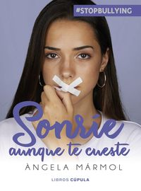 SONRIE AUNQUE TE CUESTE - #STOPBULLYING