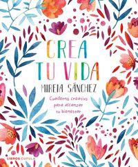 crea tu vida - cuaderno creativo para alcanzar tu bienestar - Mireia Sanchez