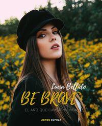 be brave - el año que cambio mi vida - Lucia Bellido Serrano