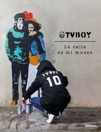 Tvboy: La Calle Es Mi Museo - Salvatore Benintende