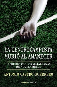 La centrocampista murio al amanecer - Antonio Castro-Guerrero