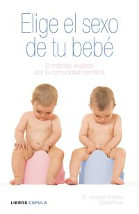 Elige El Sexo De Tu Bebe - Landrum  Shettles  /  David  Rorvik