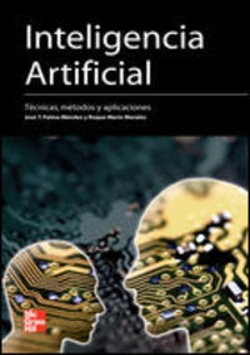 Inteligencia Artificial - Tecnicas, Metodos Y Aplicaciones - Jose T. Palma Mendez