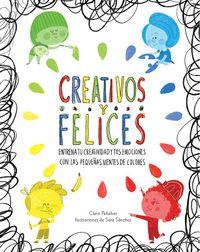 Creativos Y Felices - Entrena Tu Creatividad Y Tus Emociones Con Las Pequeñas Mentes De Colores - Clara Peñalver / Sara Sanchez