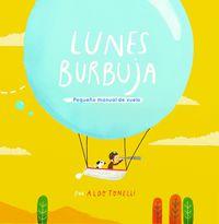 Lunes Burbuja - Pequeño Manual De Vuelo - Aldo Tonelli