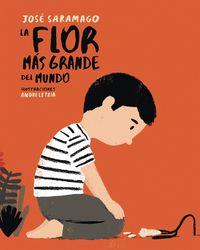 La flor mas grande del mundo - Jose Saramago / Andre Letria