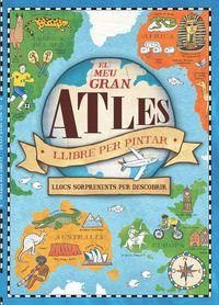 Meu Gran Atles, El - Llibre Per Pintar - Sorprenents Llocs Per Descobrir - Aa. Vv.
