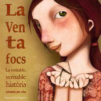 Ventafocs, La - La Veritable, Veritable Historia Contada Per Ella - Raquel Diaz Reguera