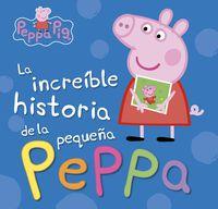 Peppa Pig - La Increible Historia De La Pequeña Peppa - Aa. Vv.
