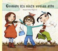 Cuando Las Niñas Vuelan Alto - Raquel Diaz Reguera