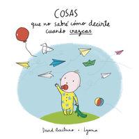 Cosas Que No Sabre Como Decirte Cuando Crezcas - David Aceituno / Lyona (il. )
