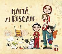 Mama Al Rescate - ¡todas Las Mamas Son Supermamas! - Raquel Diaz Reguera