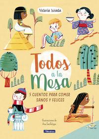¡todos A La Mesa! - 5 Cuentos Para Comer Sanos Y Felices - Victoria Lozada De La Peña / Ana Sanfelippo