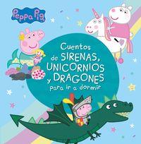 Peppa Pig - Cuentos De Sirenas, Unicornios Y Dragones Para Ir A Dormir - Aa. Vv.
