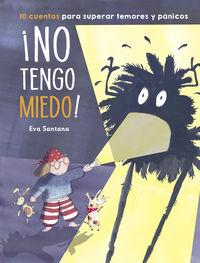 ¡NO TENGO MIEDO! - 10 CUENTOS PARA SUPERAR TEMORES Y PANICOS