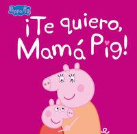 Peppa Pig - ¡te Quiero, Mama Pig! (primeras Lecturas) - Aa. Vv.