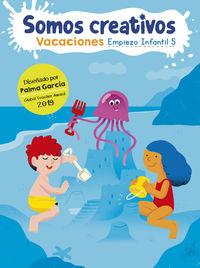 4 Años - Vacaciones -Somos Creativos - Empiezo Infantil 5 - Palma Garcia Hormigo / Puño