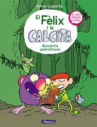 FELIX I LA CALCITA, EL 3 - BUSCANT LA PEDRA LLIMOSA