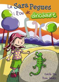 La sara pegues i l' ou de dinosaure - Gisela Pou / Rosa Sandez (il. )