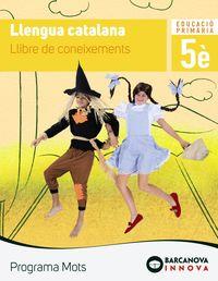 EP 5 - LLENGUA CATALANA (CAT, BAL) - LLIBRE DE CONEIXEMENTS - MOTS - INNOVA