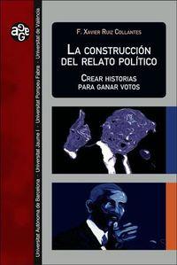 CONSTRUCCION DEL RELATO POLITICO, LA - CREAR HISTORIAS PARA GANAR VOTOS