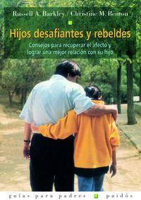 HIJOS DESAFIANTES Y REBELDES - CONSEJOS PARA RECUPERAR EL AFECTO Y