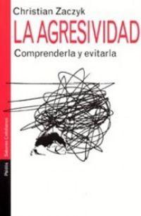 AGRESIVIDAD, LA - COMPRENDERLA Y EVITARLA