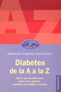 Diabetes Del A A-Z: Todo Lo Que Necesita Saber Acerca De La Diabetes Explicado Con Claridad Y Sencillez - American Diabetes Association
