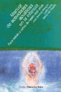 Manual De Actividades Acuaticas En La Infancia Para Bebes Y Niños - Juan Antono  Moreno  /  Lydia  Pena