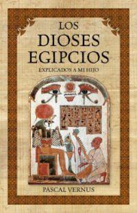 Los dioses egipcios explicados a mi hijo - Pascal Vernus