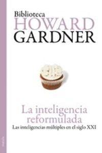 La Inteligencia Reformulada. Las Inteligencias Múltiples En El Siglo Xxi - Howard Gardner