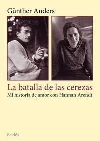 Batalla De Las Cerezas, La - Mi Historia De Amor Con Hannah Arendt - Gunther Anders