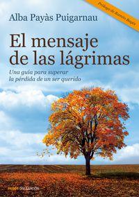 Mensaje De Las Lagrimas, El - Una Guia Para Superar La Perdida De Un Ser Querido - Alba Payas Puigarnau