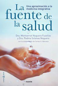 Fuente De La Salud, La - Una Aproximacion A La Medicina Integrativa - Montserrat Noguera Fusellas / Padma Solanas Noguera / Carles H. Barcena