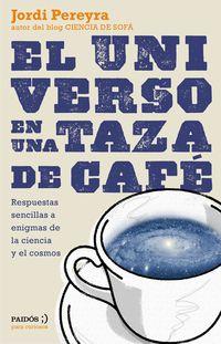Universo En Una Taza De Cafe, El - Respuestas Sencillas A Enigmas De La Ciencia Y El Cosmos - Jordi Pereyra