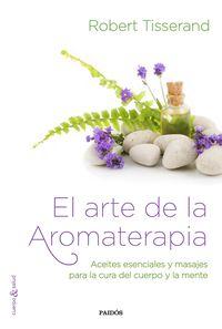 Arte De La Aromaterapia, El - Aceites Esenciales Y Masajes Para La Cura Del Cuerpo Y La Mente - Robert Tisserand