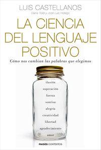 Ciencia Del Lenguaje Positivo, La - Como Nos Cambian Las Palabras Que Elegimos - Luis Castellanos / Diana Yoldi / Jose Luis Hidalgo