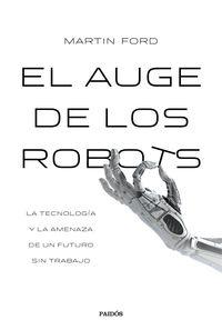 AUGE DE LOS ROBOTS, EL - LA TECNOLOGIA Y LA AMENAZA DE UN FUTURO SIN EMPLEO