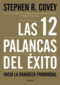 12 Palancas Del Exito, Las - Hacia La Grandeza Primordial - Stephen R. Covey