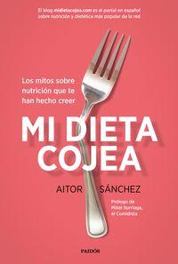 Mi Dieta Cojea - Los Mitos Sobre Nutricion Que Te Han Hecho Creer - Aitor Sanchez Garcia