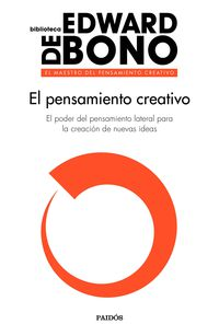 Pensamiento Creativo, El - El Poder Del Pensamiento Lateral Para La Creacion De Nuevas Ideas - Edward De Bono