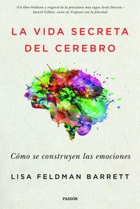 Vida Secreta Del Cerebro, La - Como Se Construyen Las Emociones - Lisa Feldman Barrett
