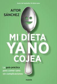 Mi Dieta Ya No Cojea - La Guia Practica Para Comer Sano Sin Complicaciones - Aitor Sanchez Garcia
