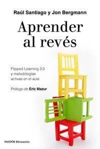 Aprender Al Reves - Flipped Learning 3.0 Y Metodologias Activas En El Aula - Raul Santiago / Jon Bergmann