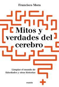 MITOS Y VERDADES DEL CEREBRO - LIMPIAR EL MUNDO DE FALSEDADES Y OTRAS HISTORIAS