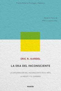 ERA DEL INCONSCIENTE, LA - LA EXPLORACION DEL INCONSCIENTE EN EL ARTE, LA MENTE Y EL CEREBRO