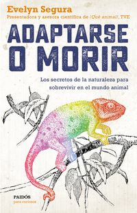 Adaptarse O Morir - Los Secretos De La Naturaleza Para Sobrevivir En El Mundo Animal - Evelyn Segura