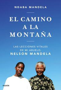 Camino A La Montaña, El - Las Lecciones Que Aprendi De Mi Abuelo, Nelson Mandela - Ndaba Mandela
