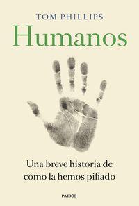 Humanos - Una Breve Historia De Como La Hemos Pifiado - Tom Phillips