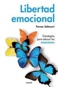 LIBERTAD EMOCIONAL - ESTRATEGIAS PARA EDUCAR LAS EMOCIONES